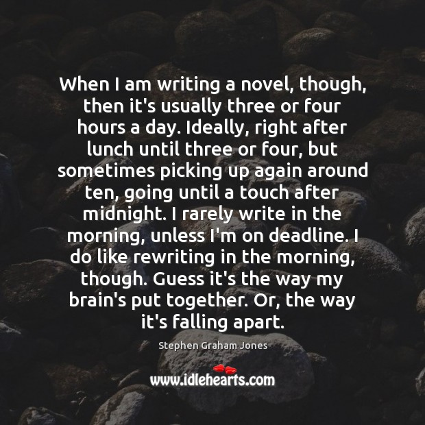 Image, When I am writing a novel, though, then it's usually three or