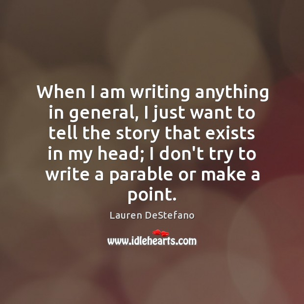 When I am writing anything in general, I just want to tell Lauren DeStefano Picture Quote