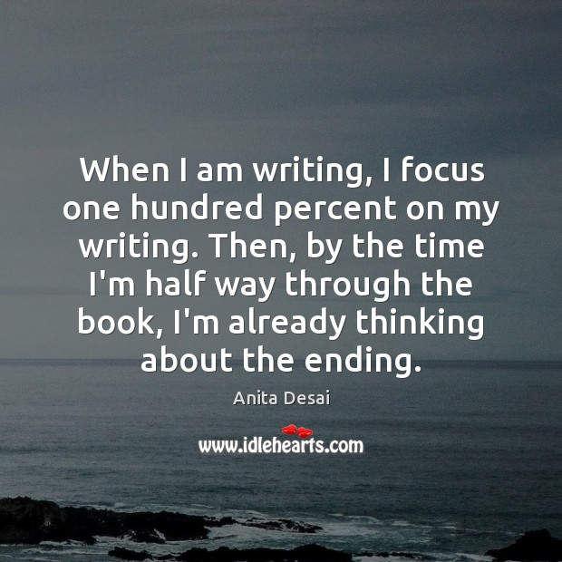 Image, When I am writing, I focus one hundred percent on my writing.