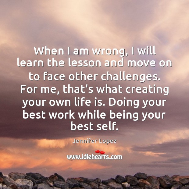 When I am wrong, I will learn the lesson and move on Jennifer Lopez Picture Quote