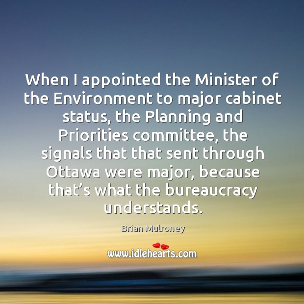 Image, When I appointed the minister of the environment to major cabinet status, the planning and