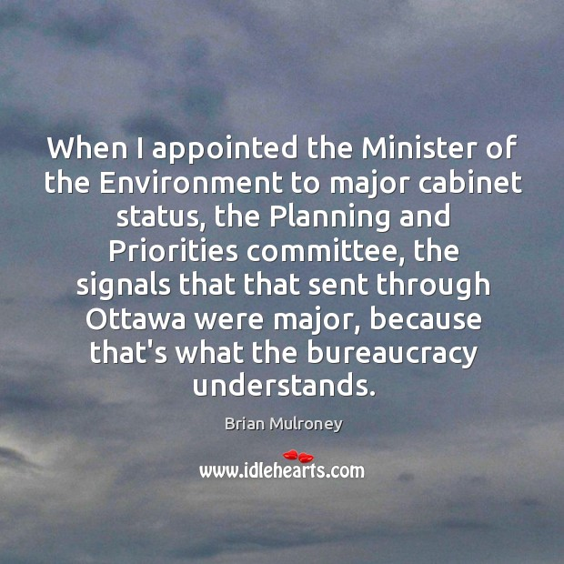 Image, When I appointed the Minister of the Environment to major cabinet status,
