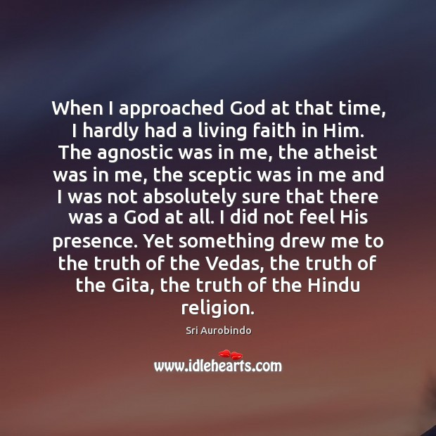 When I approached God at that time, I hardly had a living Sri Aurobindo Picture Quote
