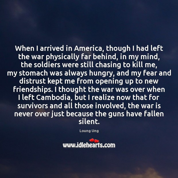 Image, When I arrived in America, though I had left the war physically