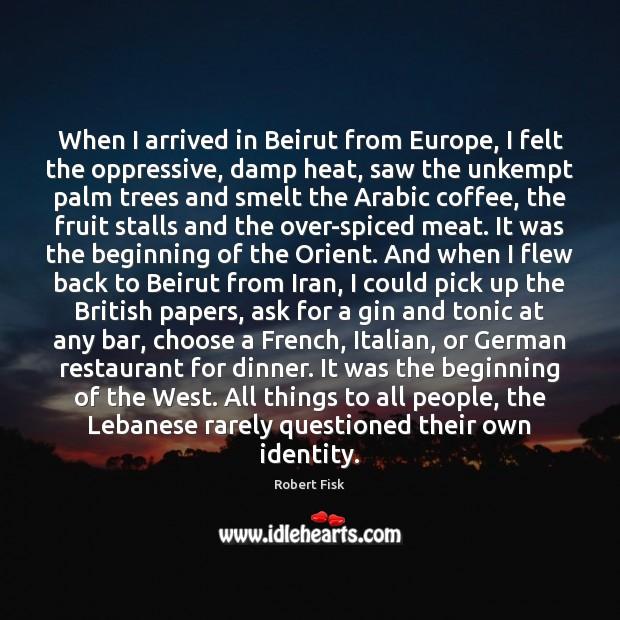 When I arrived in Beirut from Europe, I felt the oppressive, damp Image