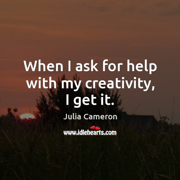 When I ask for help with my creativity, I get it. Image