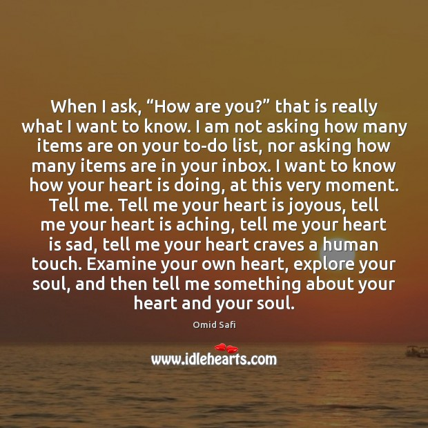 """When I ask, """"How are you?"""" that is really what I want Image"""