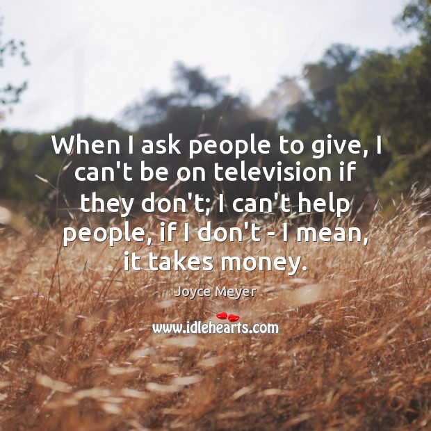 When I ask people to give, I can't be on television if Image