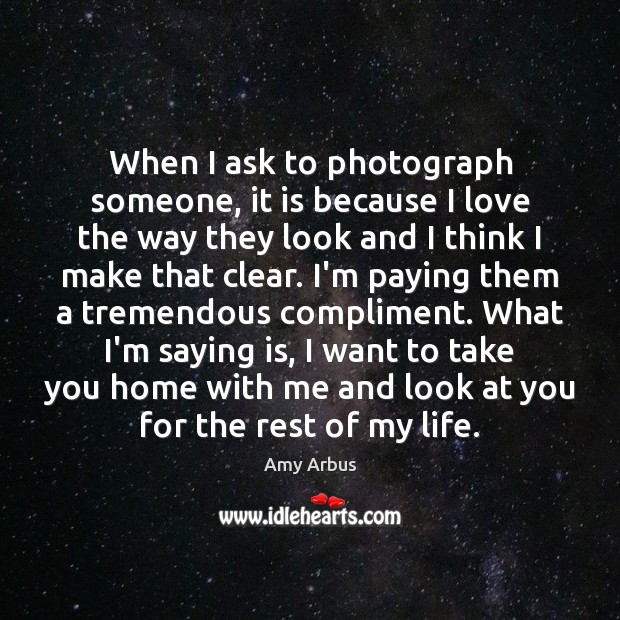 Image, When I ask to photograph someone, it is because I love the