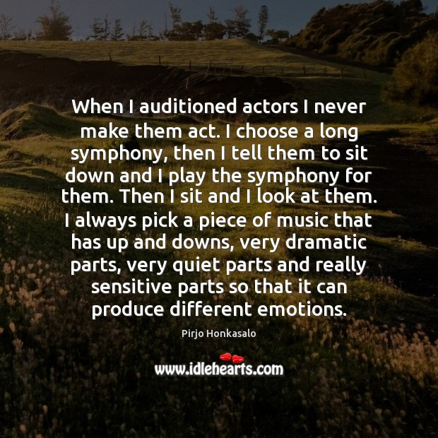 When I auditioned actors I never make them act. I choose a Pirjo Honkasalo Picture Quote