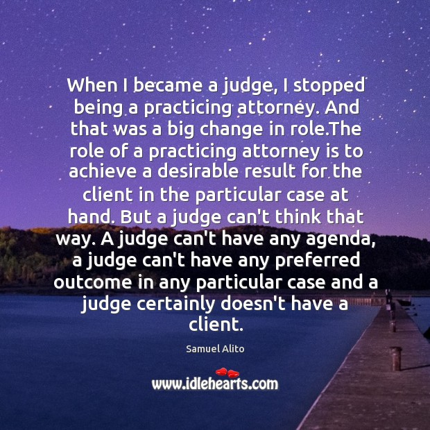 When I became a judge, I stopped being a practicing attorney. And Image