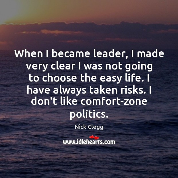 When I became leader, I made very clear I was not going Nick Clegg Picture Quote