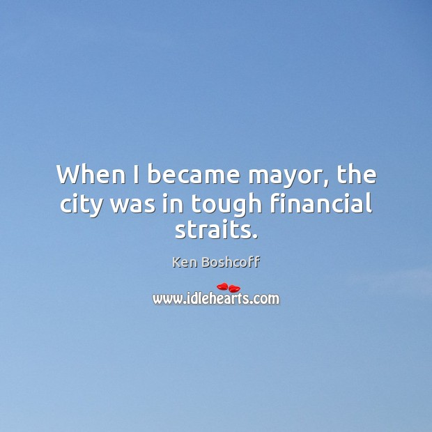 When I became mayor, the city was in tough financial straits. Image