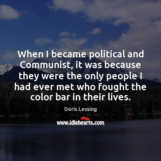 When I became political and Communist, it was because they were the Doris Lessing Picture Quote