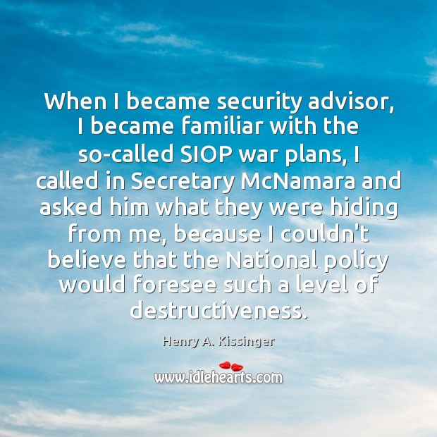 When I became security advisor, I became familiar with the so-called SIOP Henry A. Kissinger Picture Quote