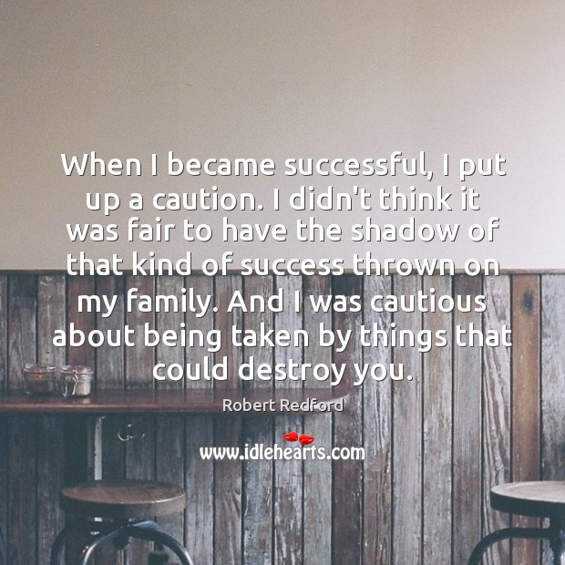 Image, When I became successful, I put up a caution. I didn't think