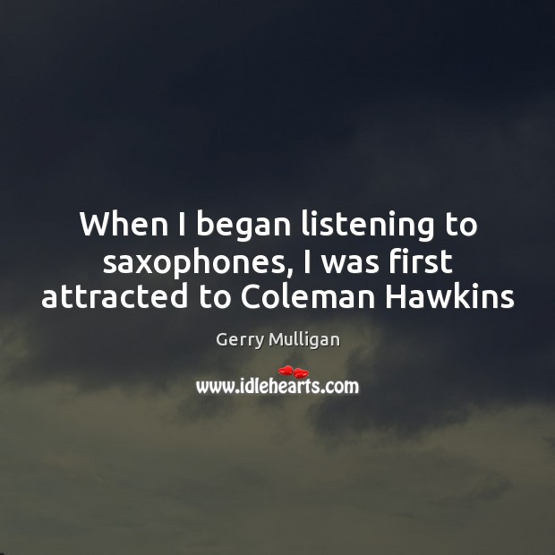 When I began listening to saxophones, I was first attracted to Coleman Hawkins Image
