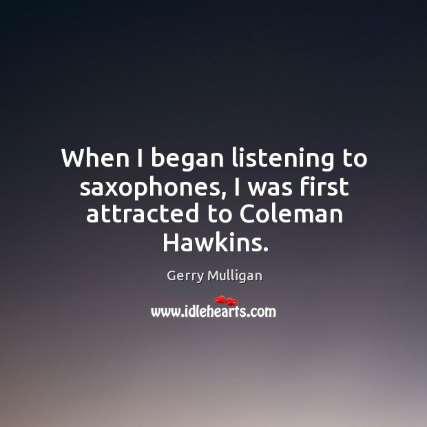 When I began listening to saxophones, I was first attracted to coleman hawkins. Image