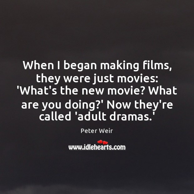 Image, When I began making films, they were just movies: 'What's the new