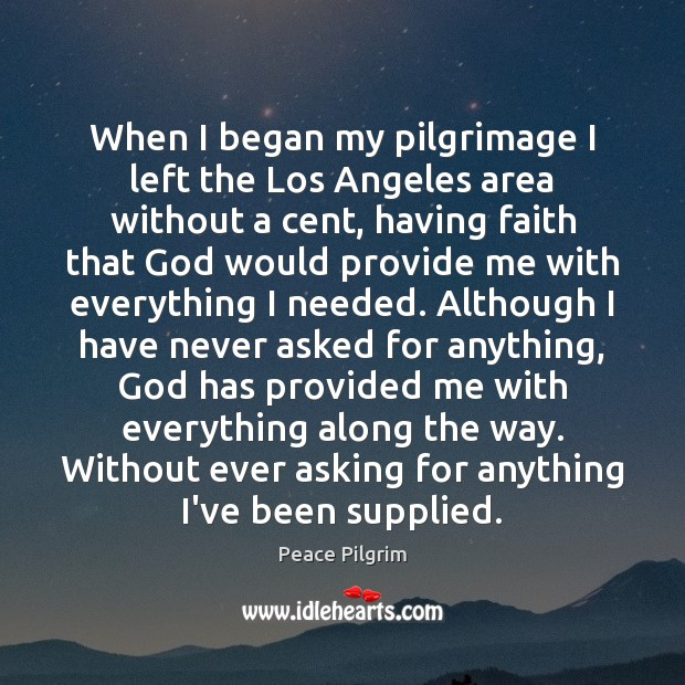 When I began my pilgrimage I left the Los Angeles area without Peace Pilgrim Picture Quote