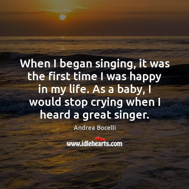 When I began singing, it was the first time I was happy Andrea Bocelli Picture Quote
