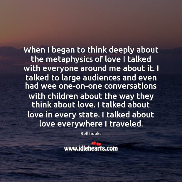 Image, When I began to think deeply about the metaphysics of love I