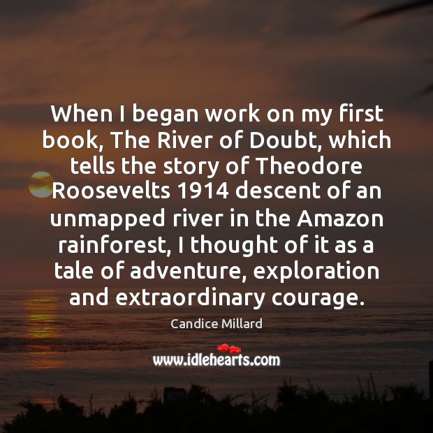 Image, When I began work on my first book, The River of Doubt,