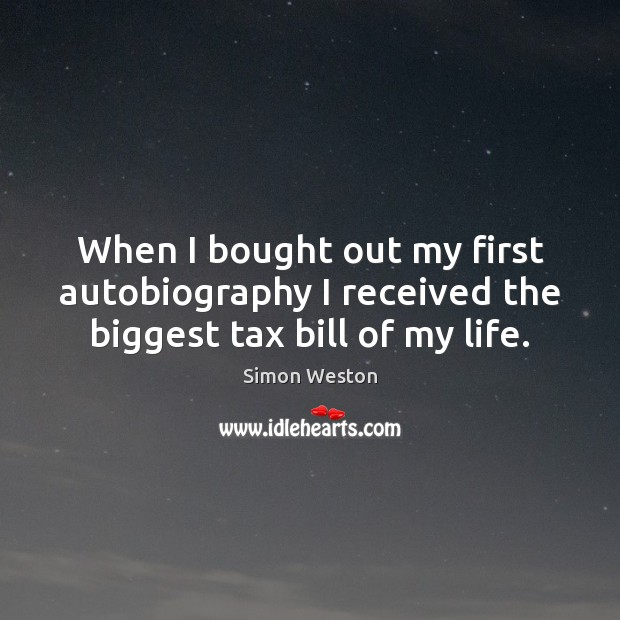 Image, When I bought out my first autobiography I received the biggest tax bill of my life.