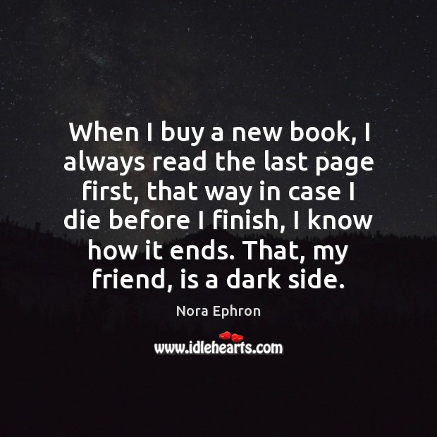 When I buy a new book, I always read the last page Nora Ephron Picture Quote