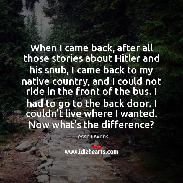When I came back, after all those stories about Hitler and his Jesse Owens Picture Quote