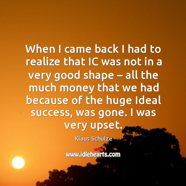 When I came back I had to realize that ic was not in a very good shape – all the much money that we had because Image