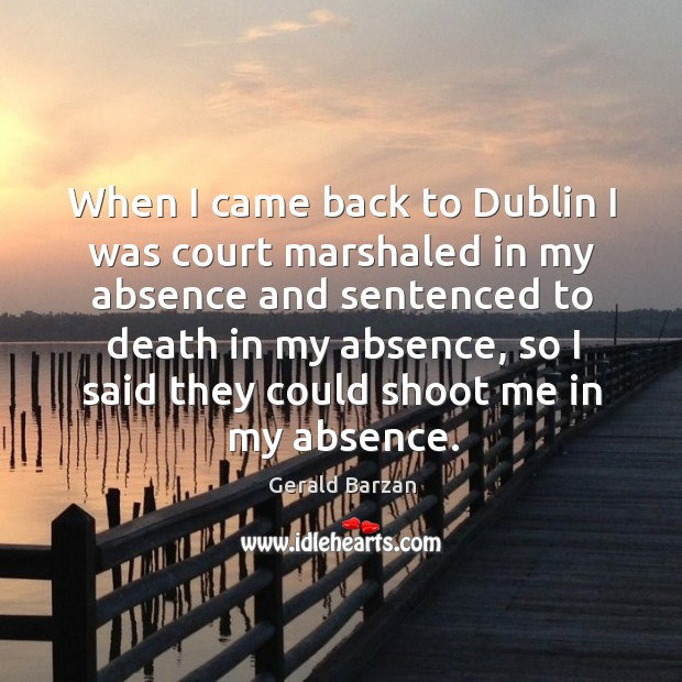 When I came back to dublin I was court marshaled in my absence and sentenced to death in my absence Image
