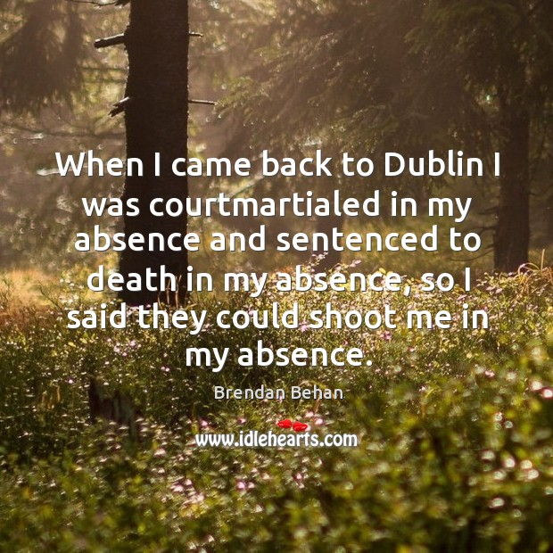 When I came back to dublin I was courtmartialed in my absence and sentenced to Image