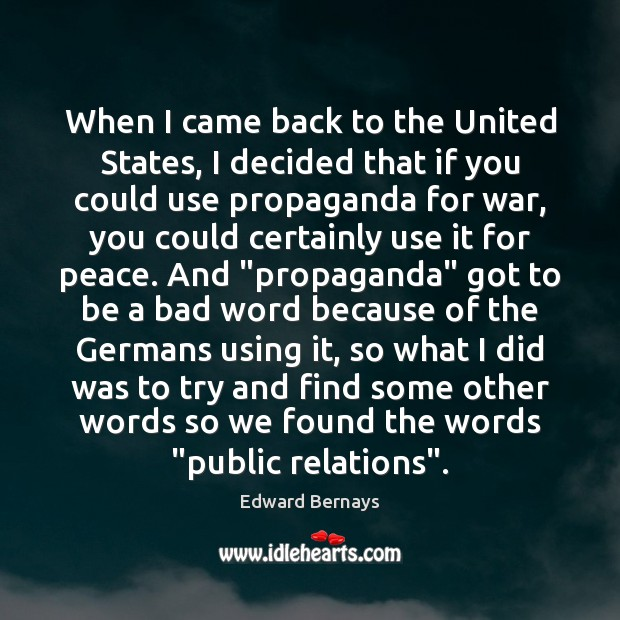 When I came back to the United States, I decided that if Edward Bernays Picture Quote