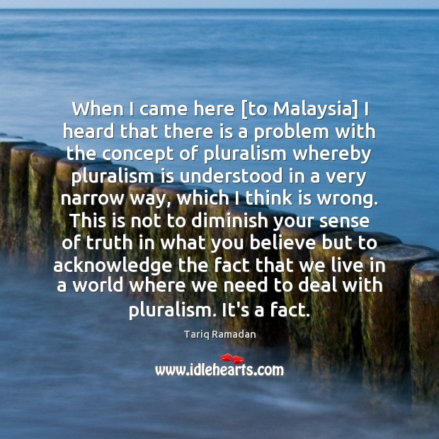 When I came here [to Malaysia] I heard that there is a Tariq Ramadan Picture Quote