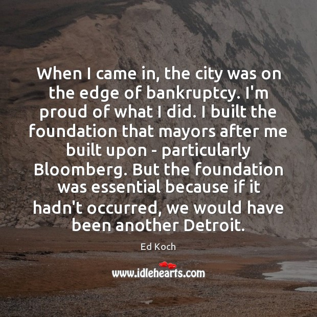 When I came in, the city was on the edge of bankruptcy. Image