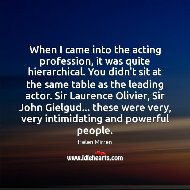 Image, When I came into the acting profession, it was quite hierarchical. You