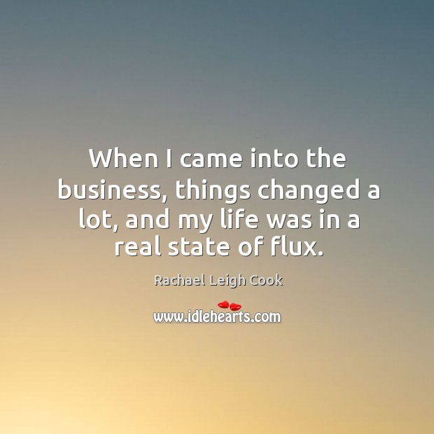 When I came into the business, things changed a lot, and my life was in a real state of flux. Image