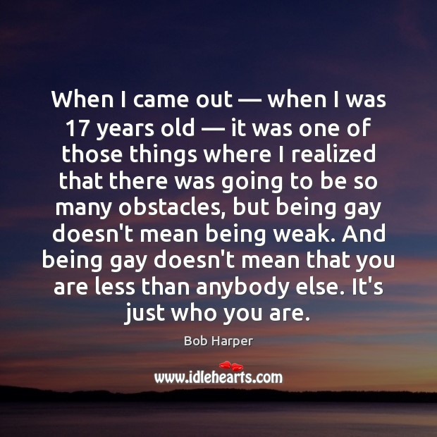 When I came out — when I was 17 years old — it was one Bob Harper Picture Quote
