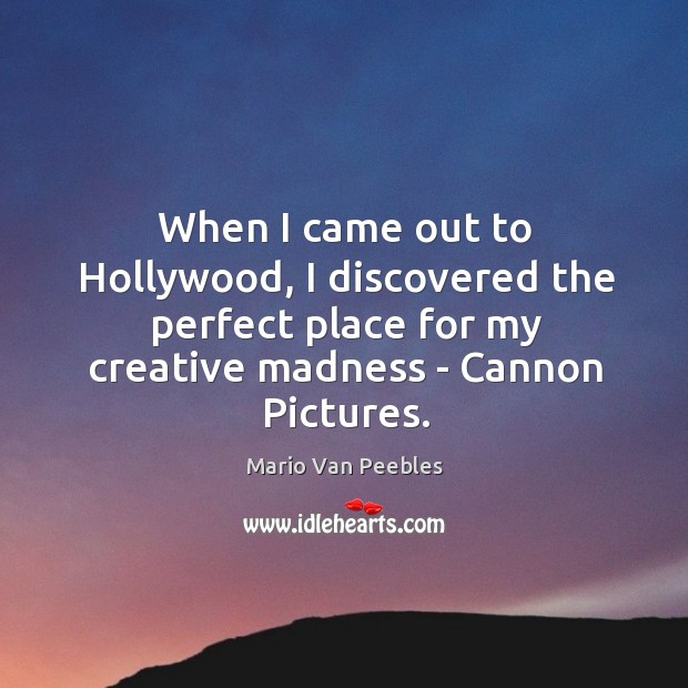 When I came out to Hollywood, I discovered the perfect place for Image