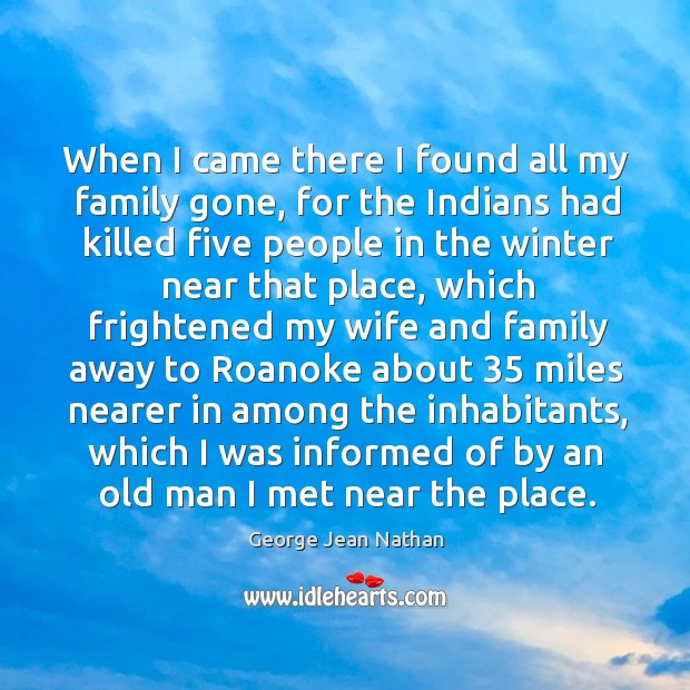 When I came there I found all my family gone, for the indians had killed five people in Image
