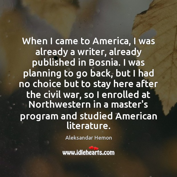 When I came to America, I was already a writer, already published Image