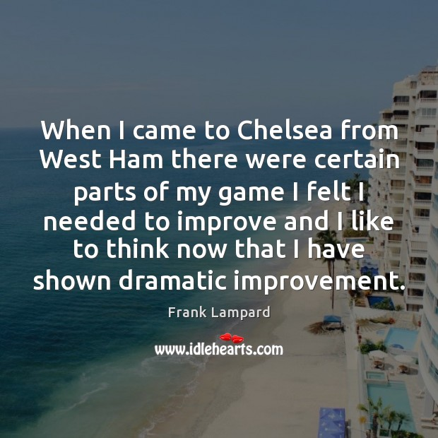 When I came to Chelsea from West Ham there were certain parts Frank Lampard Picture Quote