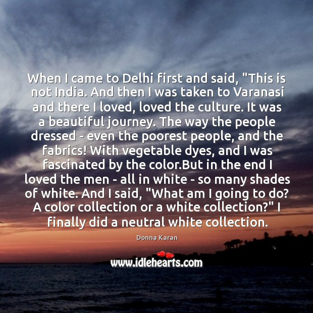 """When I came to Delhi first and said, """"This is not India. Image"""