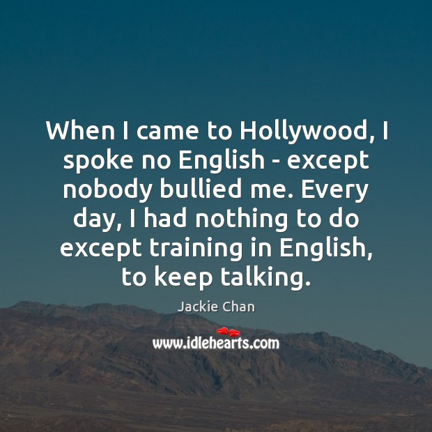 When I came to Hollywood, I spoke no English – except nobody Jackie Chan Picture Quote