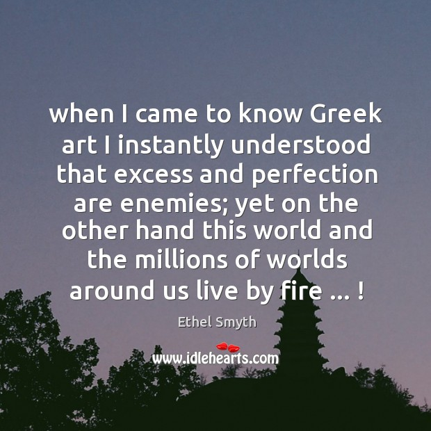 When I came to know Greek art I instantly understood that excess Image