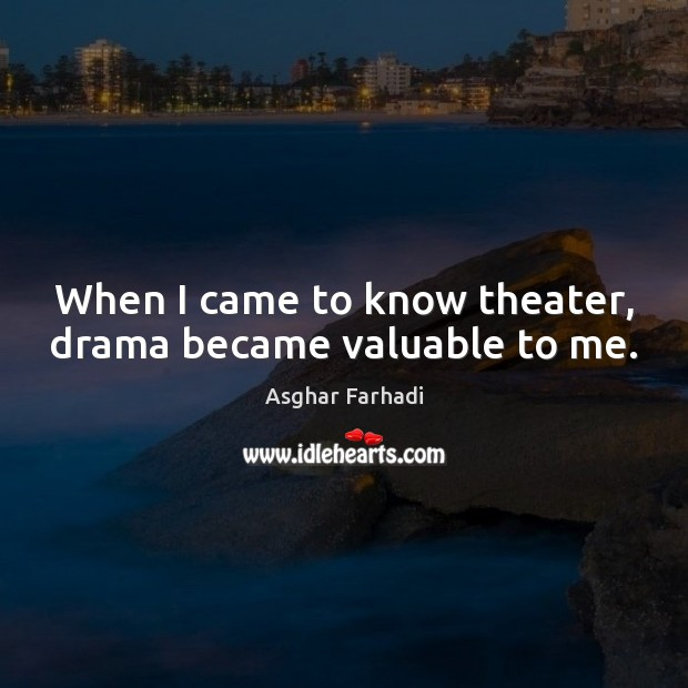 Image, When I came to know theater, drama became valuable to me.