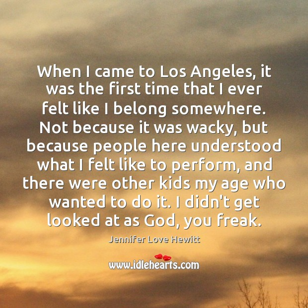 When I came to Los Angeles, it was the first time that Jennifer Love Hewitt Picture Quote
