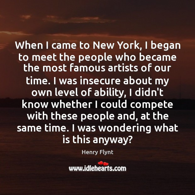 When I came to New York, I began to meet the people Henry Flynt Picture Quote