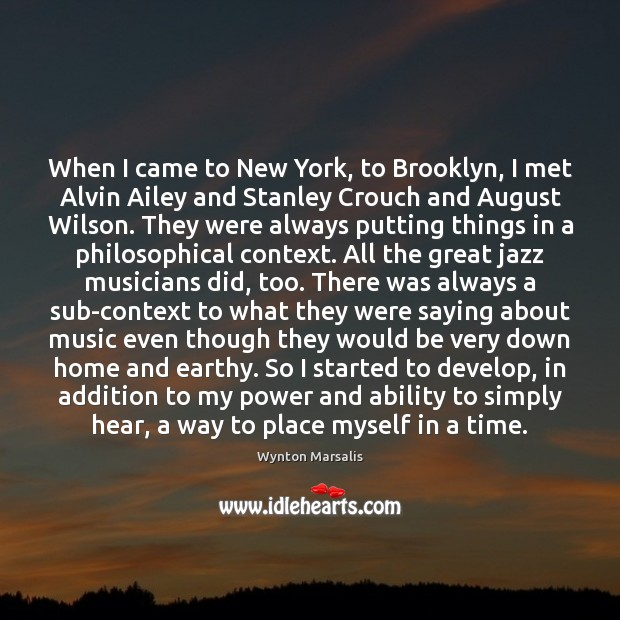 When I came to New York, to Brooklyn, I met Alvin Ailey Wynton Marsalis Picture Quote
